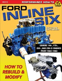 Cover Ford Inline Six: How to Rebuild & Modify