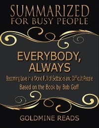 Cover Everybody, Always - Summarized for Busy People: Becoming Love In a World Full of Setbacks and Difficult People: Based on the Book by Bob Goff