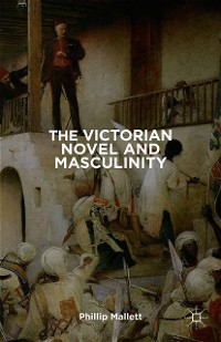 Cover The Victorian Novel and Masculinity