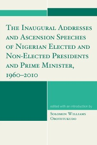 Cover The Inaugural Addresses and Ascension Speeches of Nigerian Elected and Non-Elected Presidents and Prime Minister, 1960-2010