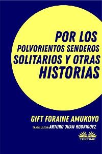 Cover Por Los Polvorientos Senderos Solitarios Y Otras Historias