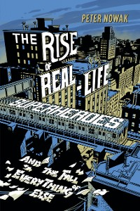 Cover The Rise of Real-Life Superheroes