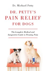 Cover Dr. Petty's Pain Relief for Dogs: The Complete Medical and Integrative Guide to Treating Pain