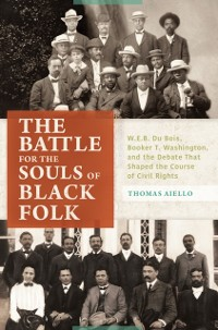 Cover Battle for the Souls of Black Folk: W.E.B. Du Bois, Booker T. Washington, and the Debate That Shaped the Course of Civil Rights