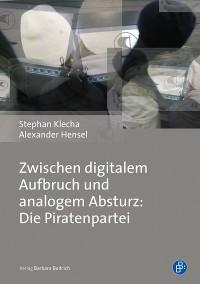 Cover Zwischen digitalem Aufbruch und analogem Absturz: Die Piratenpartei
