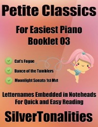 Cover Petite Classics for Easiest Piano Booklet O3 – Cat's Fugue Dance of the Tumblers Moonlight Sonata 1st Mvt Letter Names Embedded In Noteheads for Quick and Easy Reading