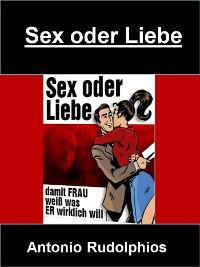 Cover Sex oder Liebe - Damit Frau weiß, was ER wirklich will