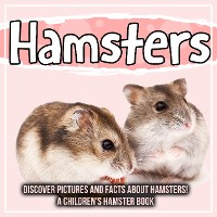Cover Hamsters: Discover Pictures and Facts About Hamsters! A Children's Hamster Book