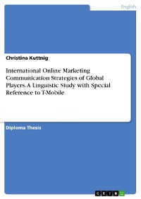 Cover International Online Marketing Communication Strategies of Global Players. A Linguistic Study with Special Reference to T-Mobile