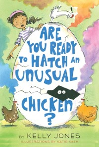 Cover Are You Ready to Hatch an Unusual Chicken?