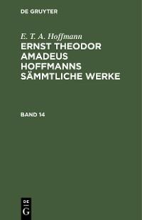 Cover E. T. A. Hoffmann: Ernst Theodor Amadeus Hoffmanns sämmtliche Werke. Band 14