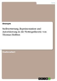 Cover Stellvertretung, Repräsentation und Autorisierung in der Vertragstheorie von Thomas Hobbes