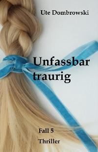 Cover Unfassbar traurig