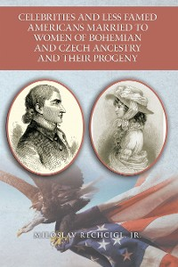 Cover Celebrities and Less Famed Americans  Married to Women of Bohemian and Czech Ancestry  and Their Progeny