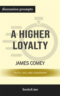 Cover A Higher Loyalty: Truth, Lies, and Leadership: Discussion Prompts