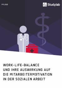 Cover Work-Life-Balance und ihre Auswirkung auf die Mitarbeitermotivation in der Sozialen Arbeit
