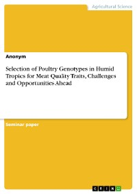 Cover Selection of Poultry Genotypes in Humid Tropics for Meat Quality Traits, Challenges and Opportunities Ahead