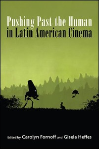 Cover Pushing Past the Human in Latin American Cinema