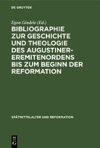 Cover Bibliographie zur Geschichte und Theologie des Augustiner-Eremitenordens bis zum Beginn der Reformation
