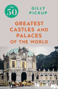Cover The 50 Greatest Castles and Palaces of the World