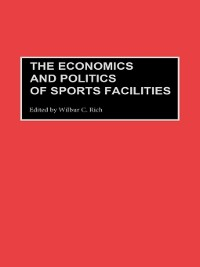 Cover The Economics and Politics of Sports Facilities