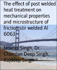 Cover The effect of post welded heat treatment on mechanical properties and microstructure of friction stir welded Al 6063