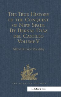 Cover True History of the Conquest of New Spain. By Bernal Diaz del Castillo, One of its Conquerors