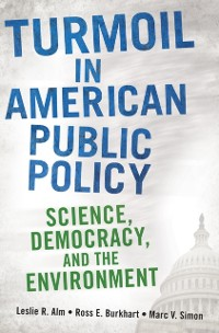 Cover Turmoil in American Public Policy: Science, Democracy, and the Environment