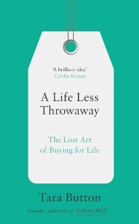 Cover Life Less Throwaway: The lost art of buying for life