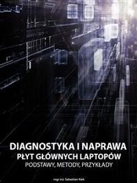 Cover Diagnostyka i naprawa płyt głównych laptopów. Podstawy, metody, przykłady.