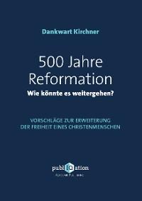 Cover 500 Jahre Reformation - wie könnte es weitergehen?