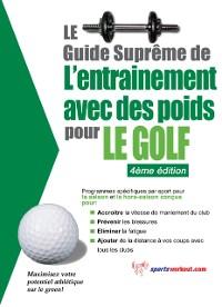 Cover Le guide supreme de l'entrainement avec des poids pour le golf
