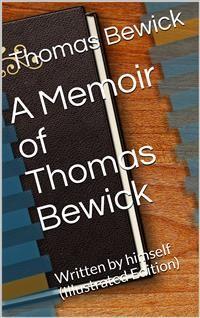 Cover A Memoir of Thomas Bewick / Written by himself