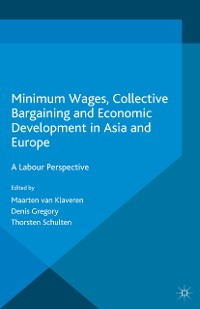 Cover Minimum Wages, Collective Bargaining and Economic Development in Asia and Europe