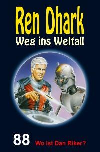 Cover Ren Dhark – Weg ins Weltall 88: Wo ist Dan Riker?