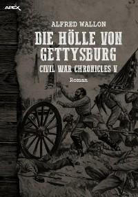 Cover DIE HÖLLE VON GETTYSBURG - CIVIL WAR CHRONICLES V