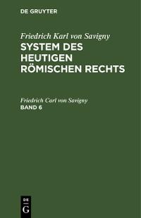 Cover Friedrich Karl von Savigny: System des heutigen römischen Rechts. Band 6