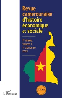 Cover Revue camerounaise d'histoire economique et sociale 1re Annee, Volume 1, 1er Semestre 2021
