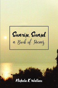 Cover Sunrise, Sunset A Book of Poems