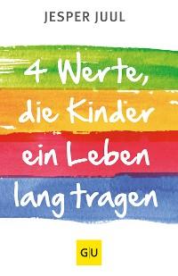 Cover Vier Werte, die ein Kind ein Leben lang tragen