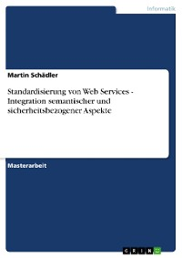 Cover Standardisierung von Web Services - Integration semantischer und sicherheitsbezogener Aspekte