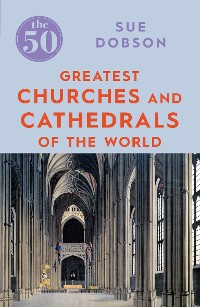 Cover The 50 Greatest Churches and Cathedrals