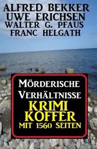 Cover Mörderische Verhältnisse: Krimi Koffer mit 1560 Seiten