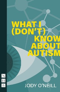 Cover What I (Don't) Know About Autism (NHB Modern Plays)