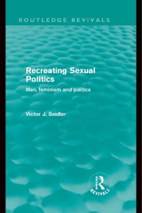 Cover Recreating Sexual Politics (Routledge Revivals)