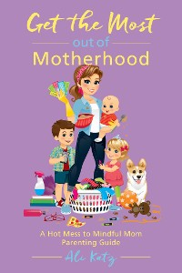 Cover Get the Most out of Motherhood