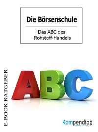 Cover Das ABC des Rohstoff-Handels (Die Börsenschule)