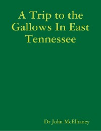 Cover A Trip to the Gallows In East Tennessee