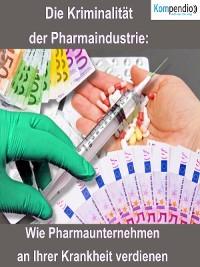 Cover Die Kriminalität der Pharmaindustrie: