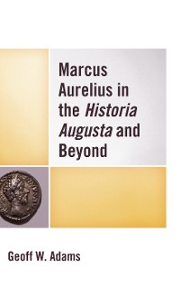 Cover Marcus Aurelius in the Historia Augusta and Beyond